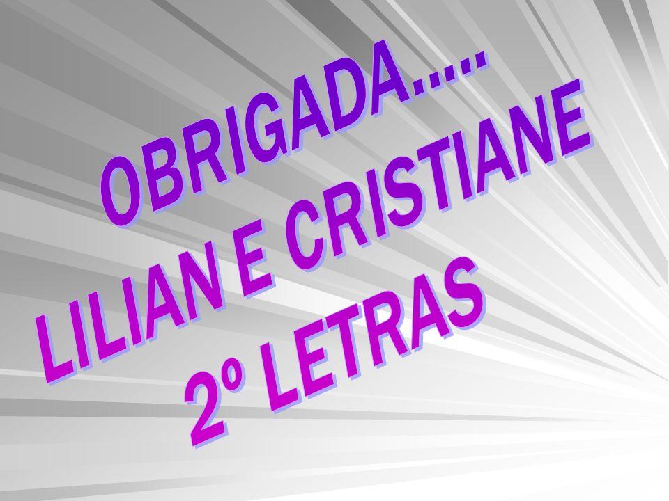 OBRIGADA..... LILIAN E CRISTIANE 2º LETRAS