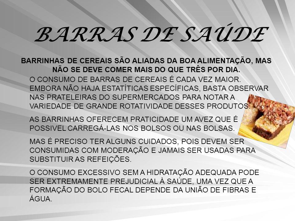 BARRAS DE SAÚDE BARRINHAS DE CEREAIS SÃO ALIADAS DA BOA ALIMENTAÇÃO, MAS NÃO SE DEVE COMER MAIS DO QUE TRÊS POR DIA.