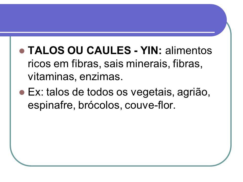 TALOS OU CAULES - YIN: alimentos ricos em fibras, sais minerais, fibras, vitaminas, enzimas.