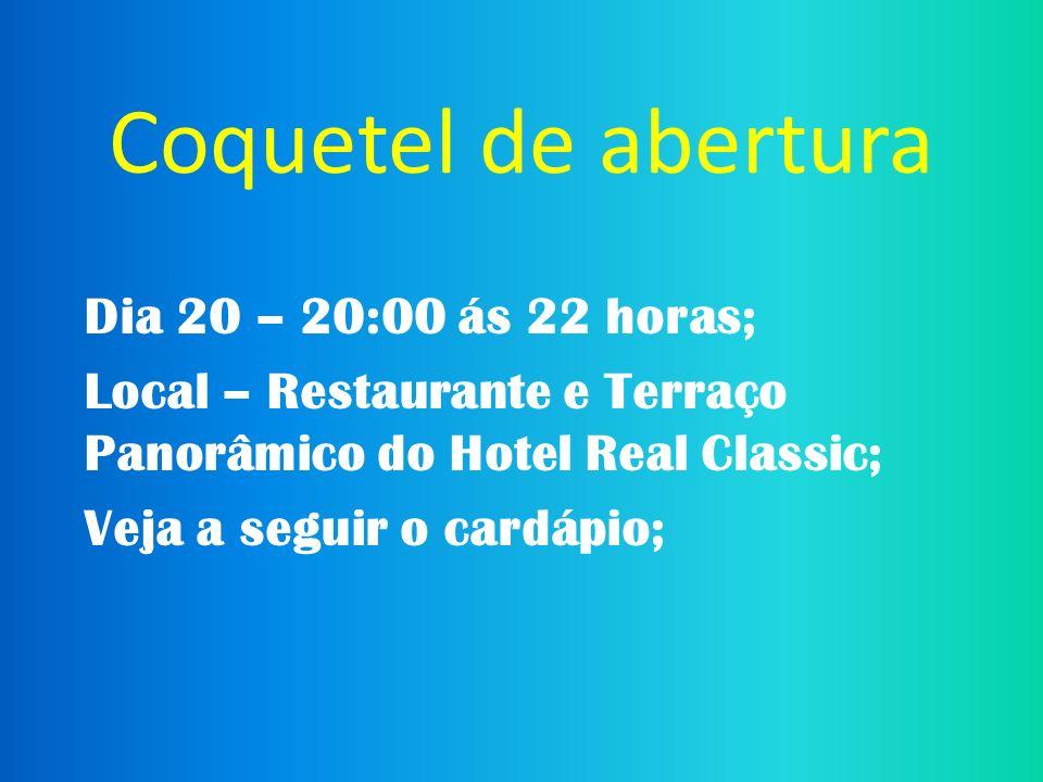 Coquetel de abertura Dia 20 – 20:00 ás 22 horas;