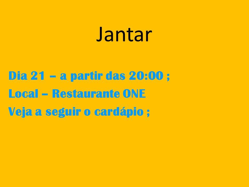 Jantar Dia 21 – a partir das 20:00 ; Local – Restaurante ONE