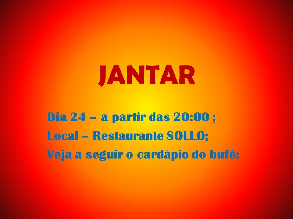 JANTAR Dia 24 – a partir das 20:00 ; Local – Restaurante SOLLO;