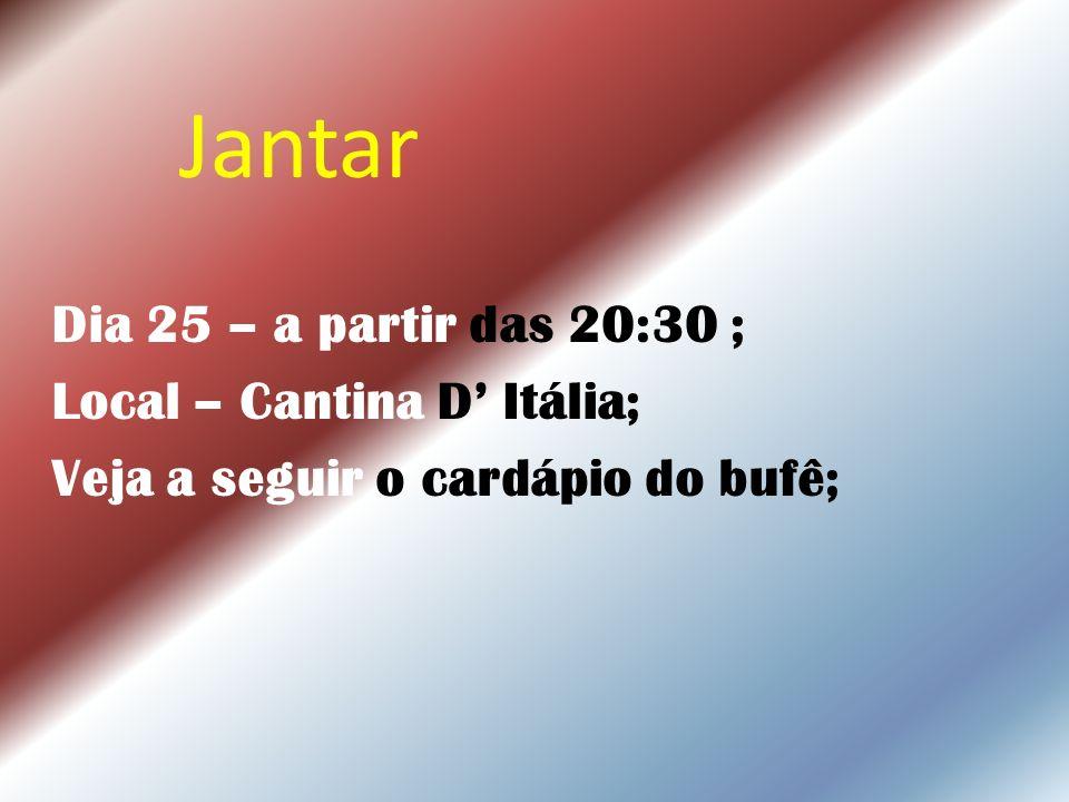Jantar Dia 25 – a partir das 20:30 ; Local – Cantina D' Itália;