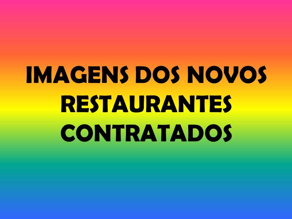 IMAGENS DOS NOVOS RESTAURANTES CONTRATADOS