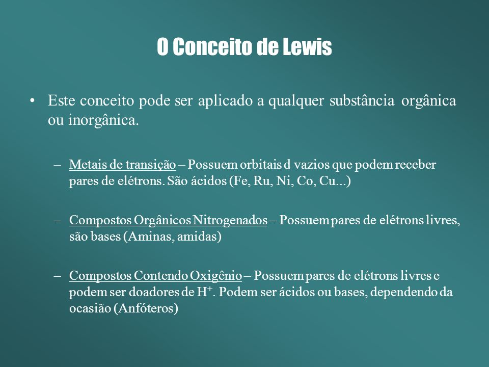 O Conceito de Lewis Este conceito pode ser aplicado a qualquer substância orgânica ou inorgânica.