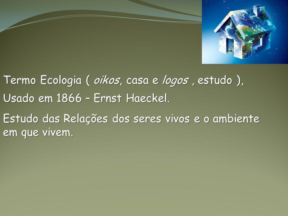Termo Ecologia ( oikos, casa e logos , estudo ),