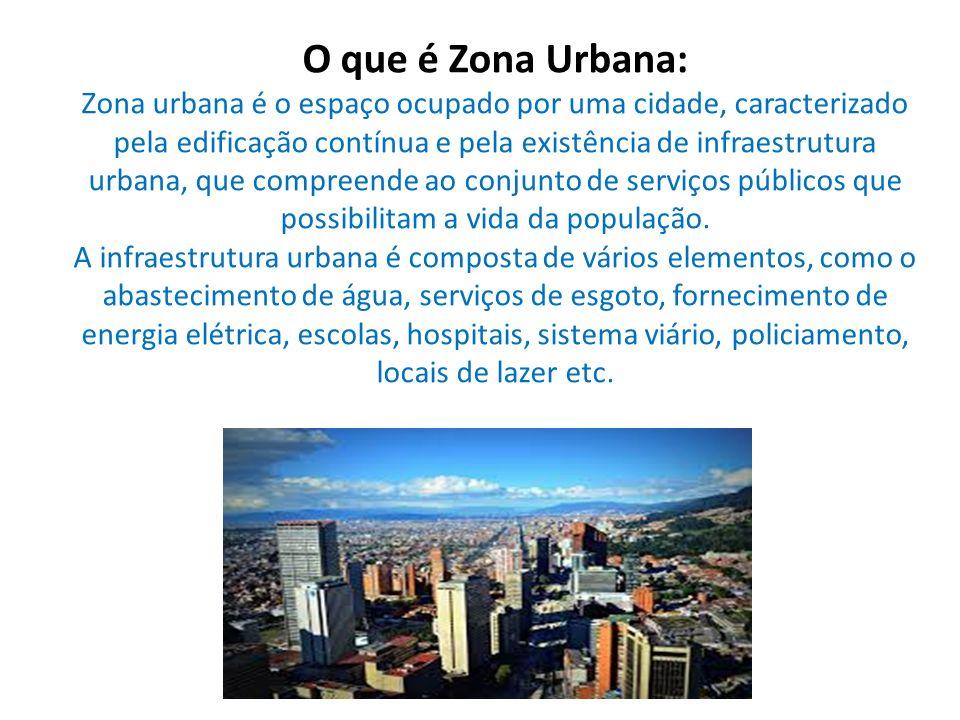 O que é Zona Urbana: Zona urbana é o espaço ocupado por uma cidade, caracterizado pela edificação contínua e pela existência de infraestrutura urbana, que compreende ao conjunto de serviços públicos que possibilitam a vida da população.