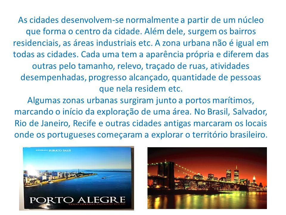 As cidades desenvolvem-se normalmente a partir de um núcleo que forma o centro da cidade.
