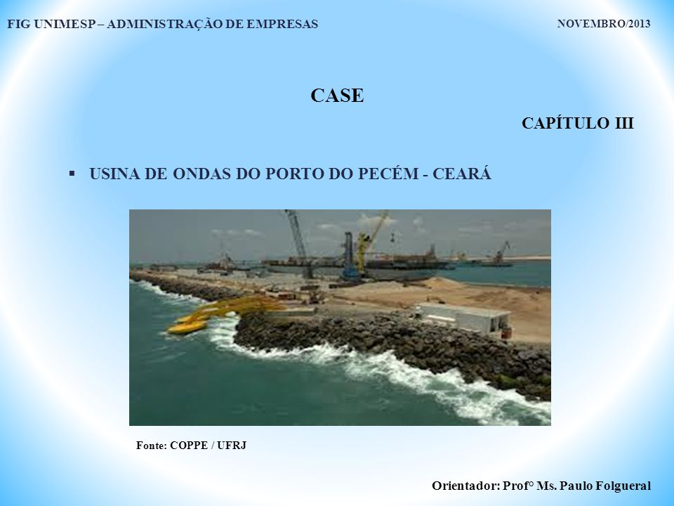 CASE CAPÍTULO III USINA DE ONDAS DO PORTO DO PECÉM - CEARÁ