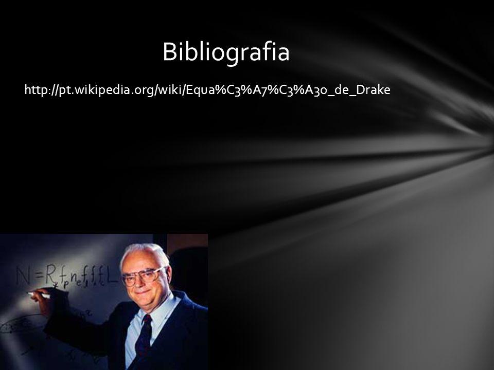 Bibliografia http://pt.wikipedia.org/wiki/Equa%C3%A7%C3%A3o_de_Drake