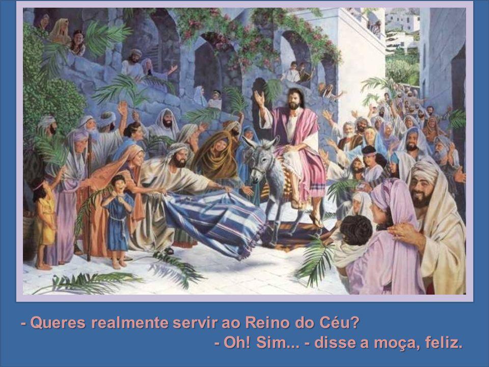 - Queres realmente servir ao Reino do Céu
