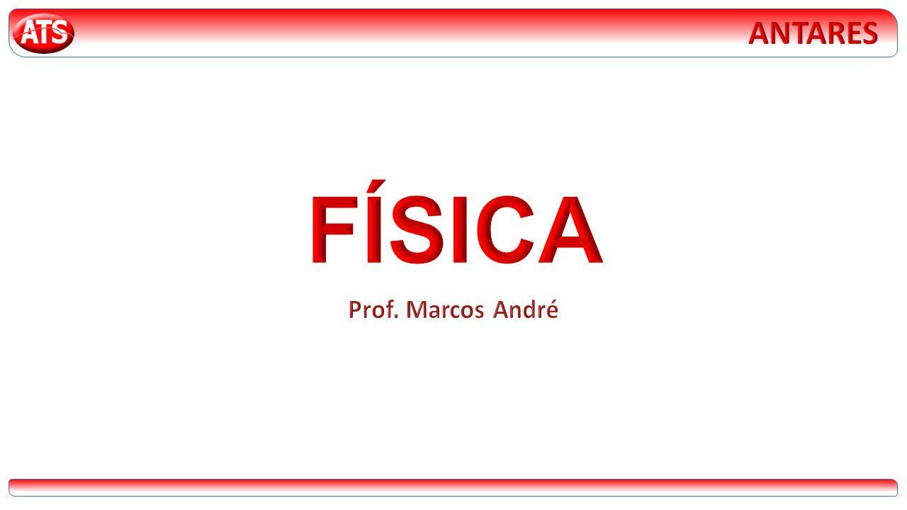 ANTARES FÍSICA Prof. Marcos André