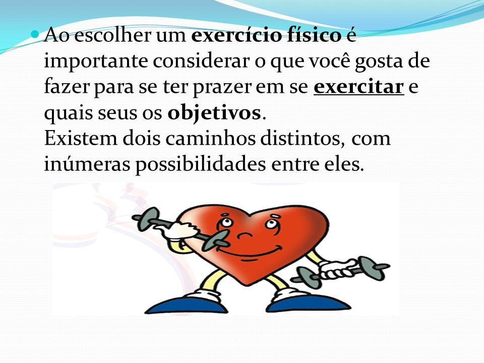 Ao escolher um exercício físico é importante considerar o que você gosta de fazer para se ter prazer em se exercitar e quais seus os objetivos.