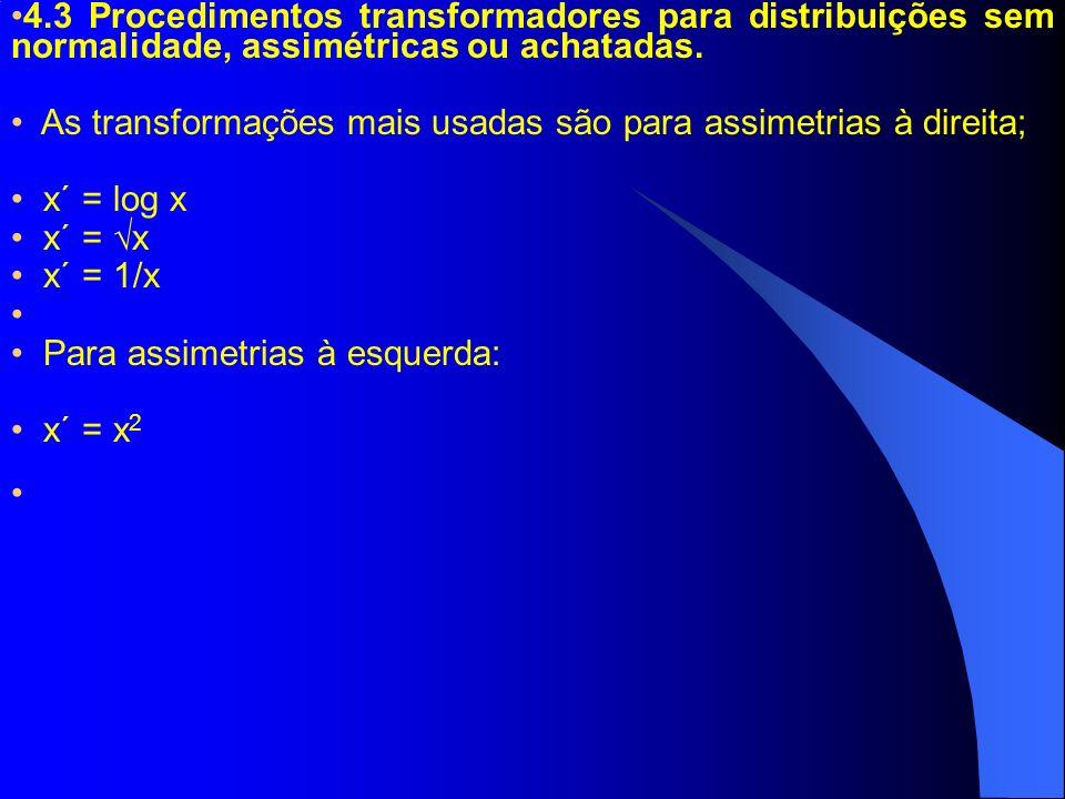 4.3 Procedimentos transformadores para distribuições sem normalidade, assimétricas ou achatadas.