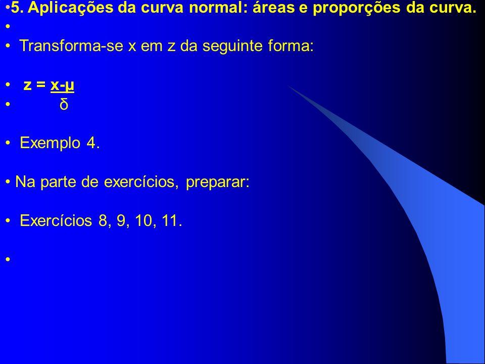 5. Aplicações da curva normal: áreas e proporções da curva.