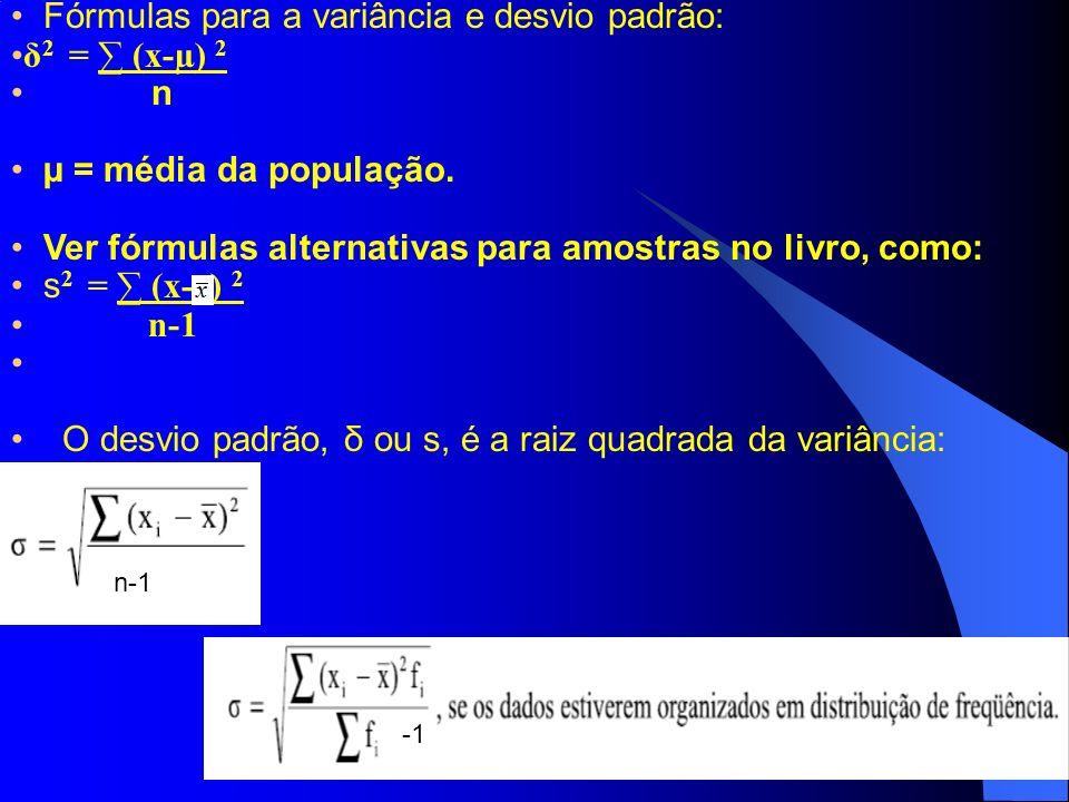 Fórmulas para a variância e desvio padrão: δ2 = ∑ (x-µ) 2 n