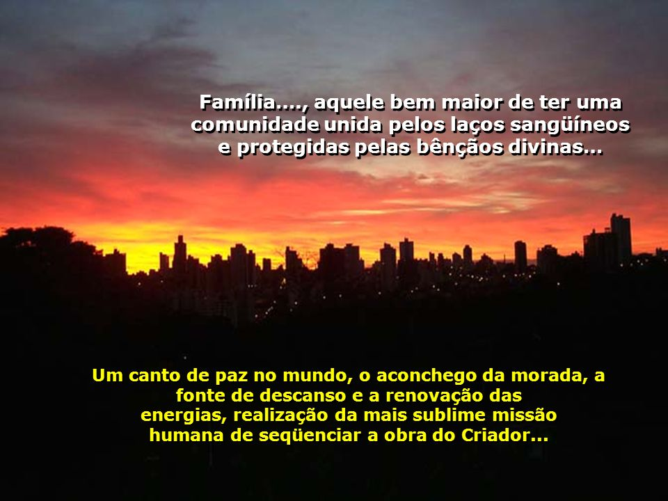 Família…., aquele bem maior de ter uma comunidade unida pelos laços sangüíneos e protegidas pelas bênçãos divinas…