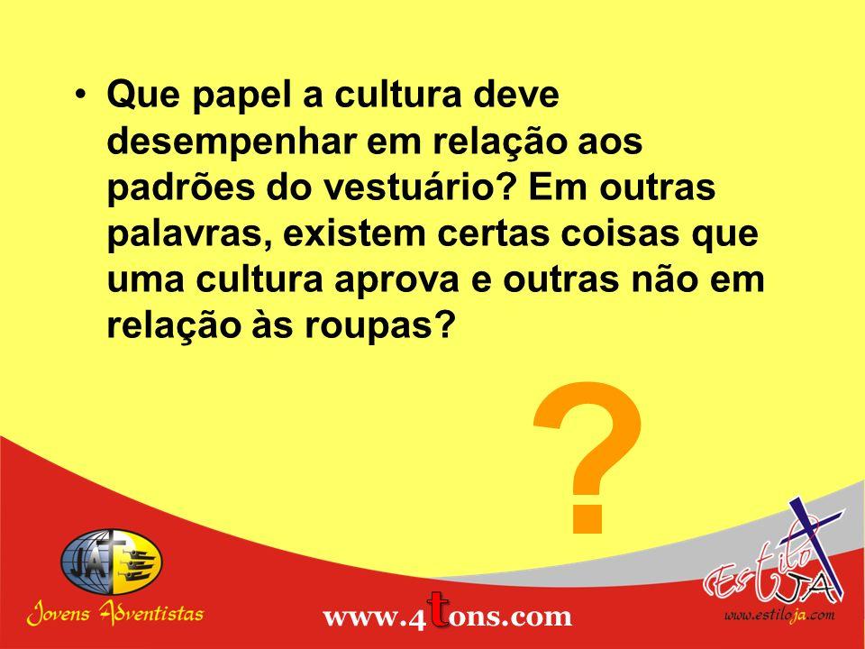 Que papel a cultura deve desempenhar em relação aos padrões do vestuário Em outras palavras, existem certas coisas que uma cultura aprova e outras não em relação às roupas