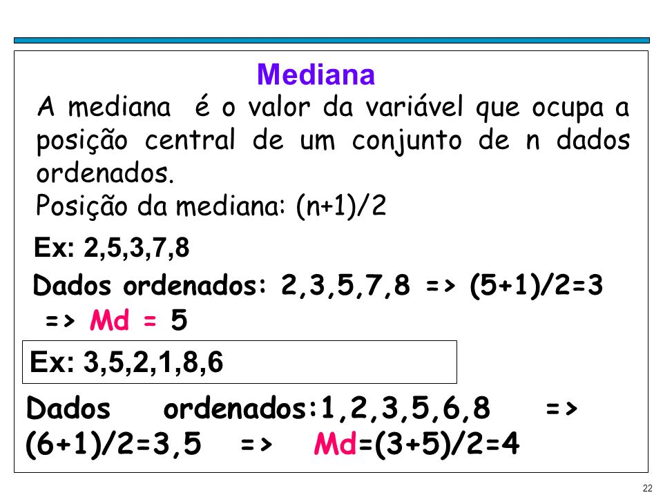 Dados ordenados:1,2,3,5,6,8 => (6+1)/2=3,5 => Md=(3+5)/2=4