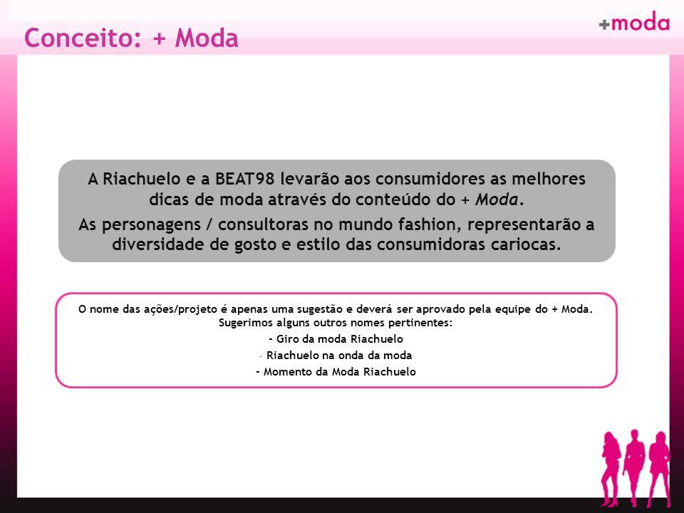 Conceito: + Moda A Riachuelo e a BEAT98 levarão aos consumidores as melhores dicas de moda através do conteúdo do + Moda.