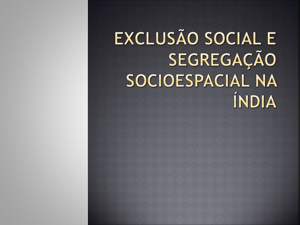 EXCLUSÃO SOCIAL E SEGREGAÇÃO SOCIOESPACIAL NA ÍNDIA