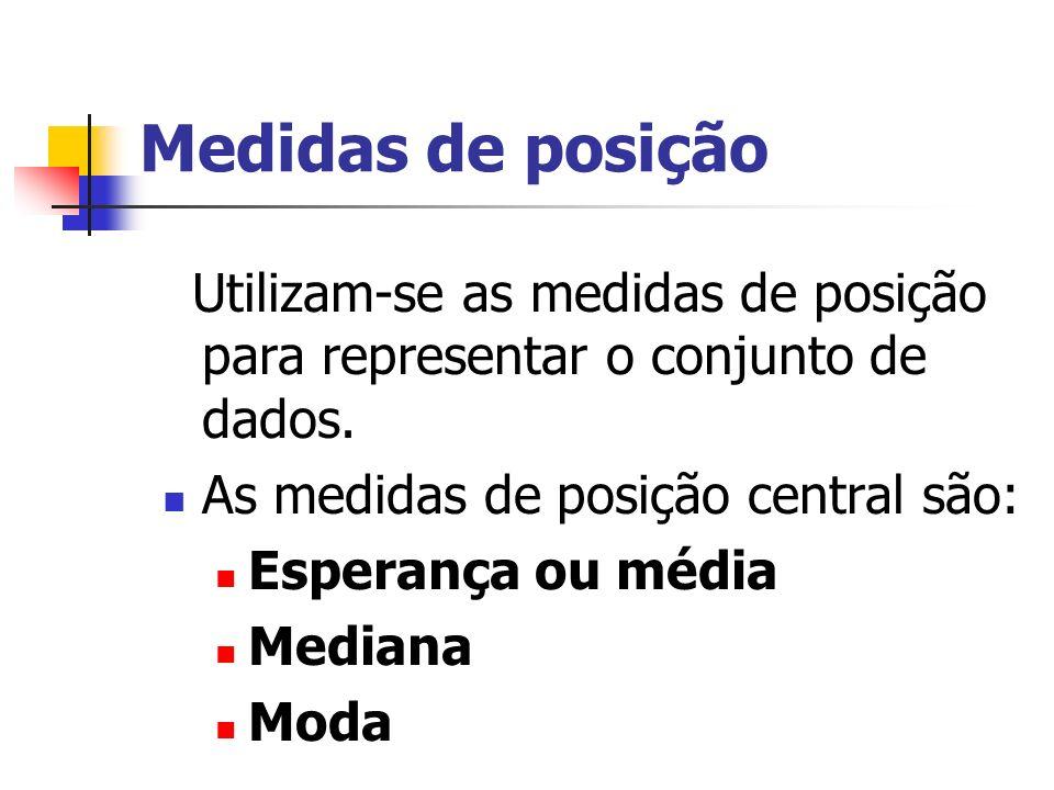 Medidas de posição As medidas de posição central são: