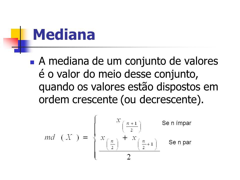Mediana A mediana de um conjunto de valores é o valor do meio desse conjunto, quando os valores estão dispostos em ordem crescente (ou decrescente).