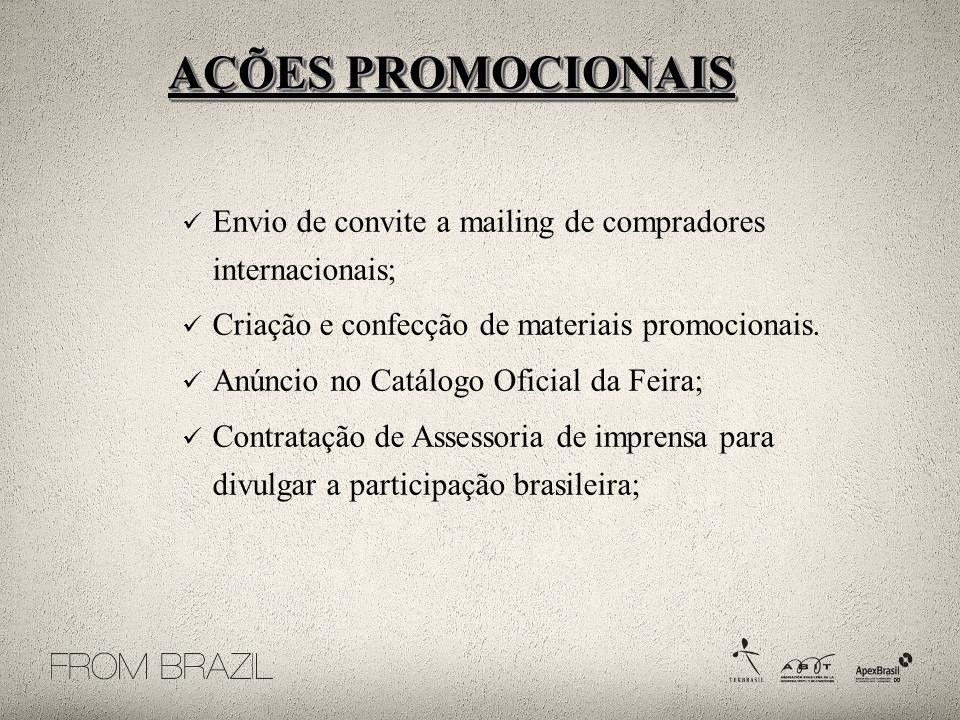 AÇÕES PROMOCIONAIS Envio de convite a mailing de compradores internacionais; Criação e confecção de materiais promocionais.