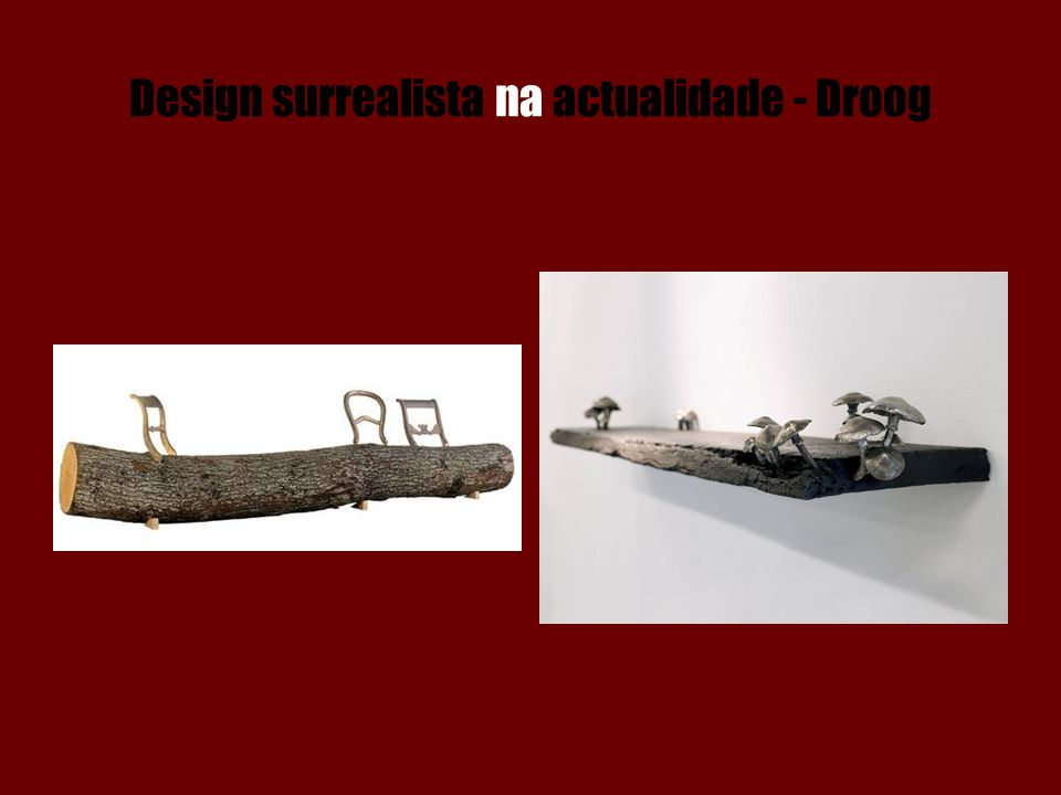 Design surrealista na actualidade - Droog