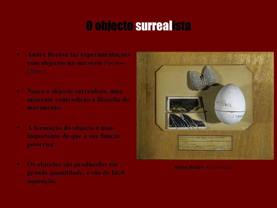 O objecto surrealista André Breton faz experimentações com objectos na sua série Poème-Object.