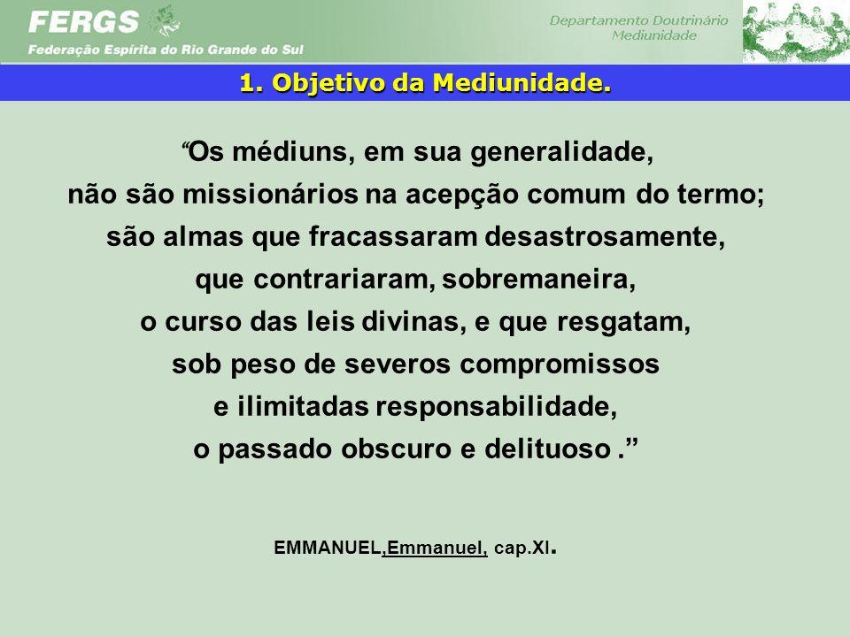 1. Objetivo da Mediunidade. EMMANUEL,Emmanuel, cap.XI.
