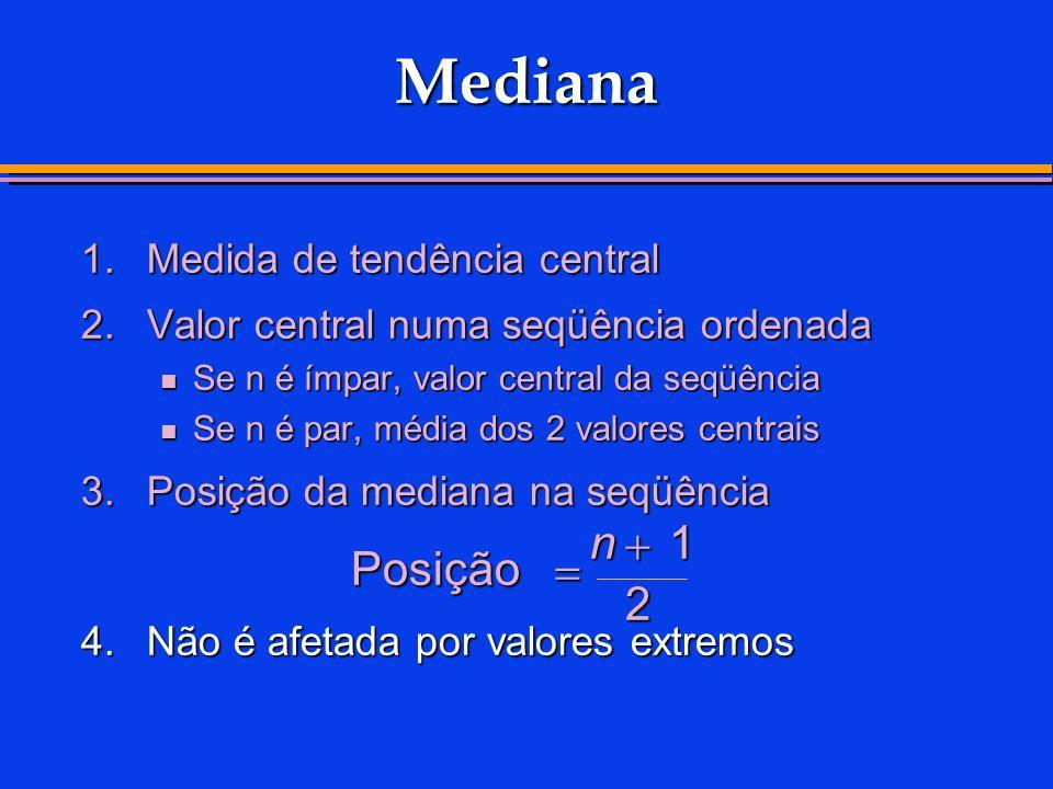 Mediana n + 1 Posição = 2 1. Medida de tendência central