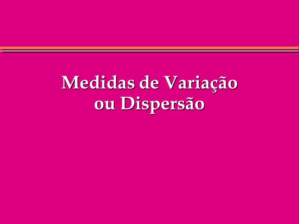 Medidas de Variação ou Dispersão