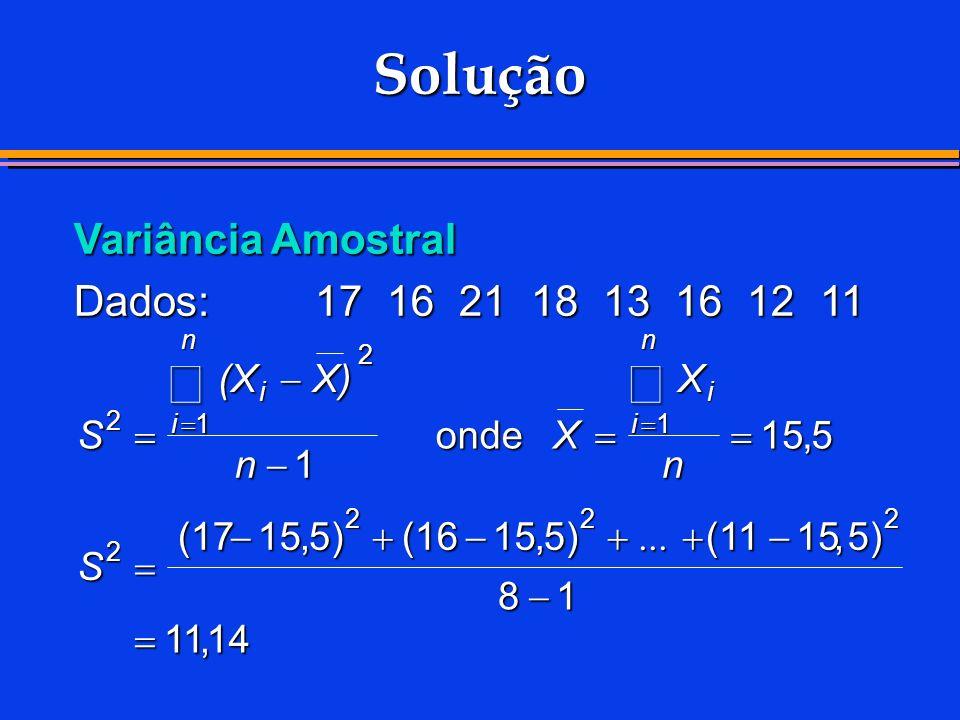 Solução å å Variância Amostral Dados: 17 16 21 18 13 16 12 11 (X - X)