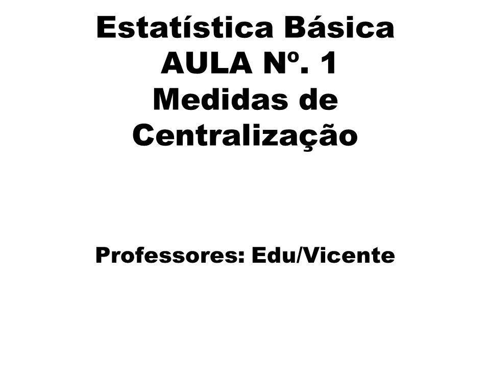 Estatística Básica AULA Nº. 1 Medidas de Centralização