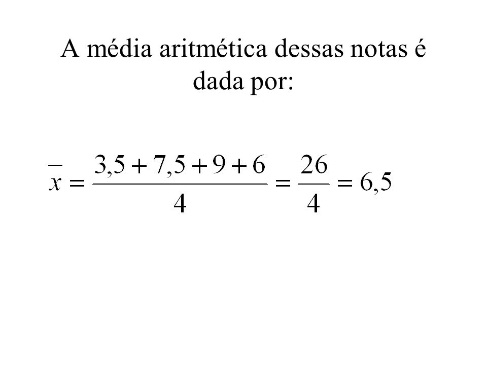 A média aritmética dessas notas é dada por: