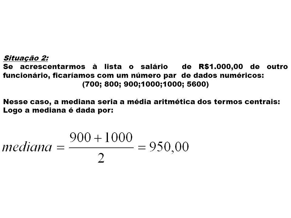 Situação 2: Se acrescentarmos à lista o salário de R$1.000,00 de outro funcionário, ficaríamos com um número par de dados numéricos: