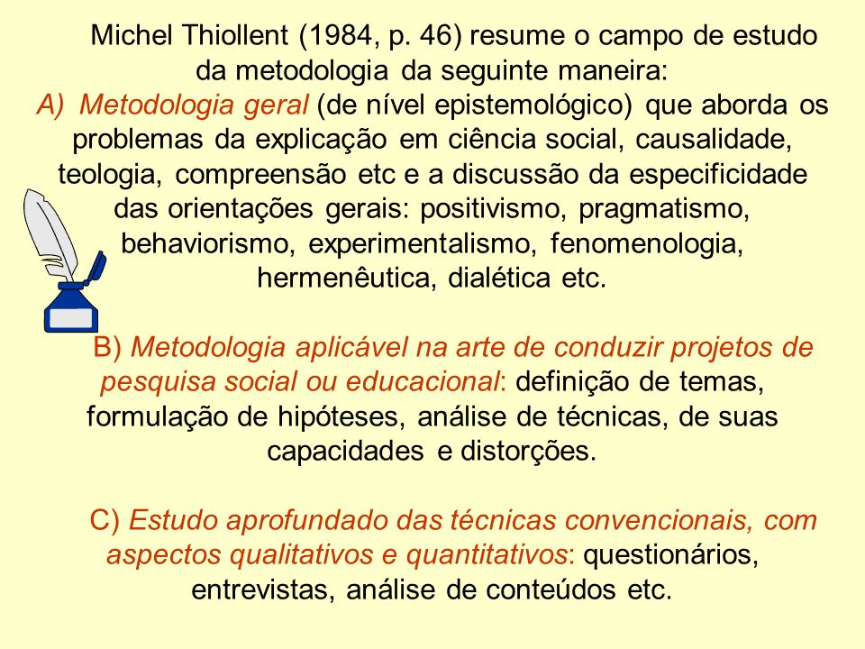 Michel Thiollent (1984, p. 46) resume o campo de estudo da metodologia da seguinte maneira:
