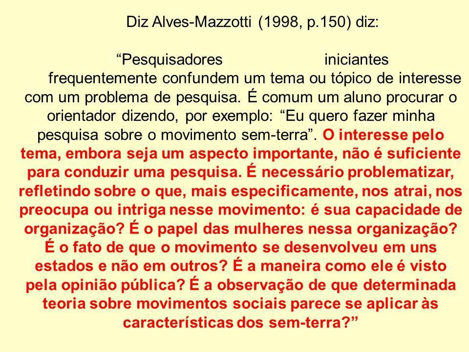 Diz Alves-Mazzotti (1998, p.150) diz: Pesquisadores iniciantes