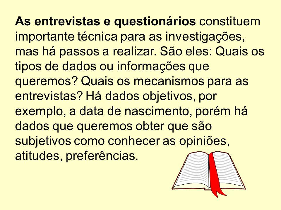 As entrevistas e questionários constituem importante técnica para as investigações, mas há passos a realizar.