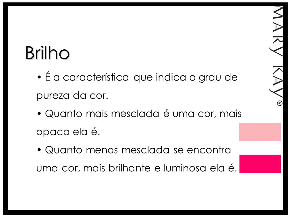 Brilho É a característica que indica o grau de pureza da cor.
