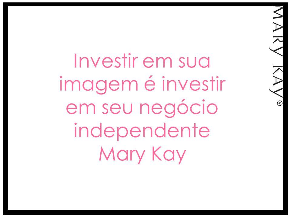 Investir em sua imagem é investir em seu negócio independente Mary Kay
