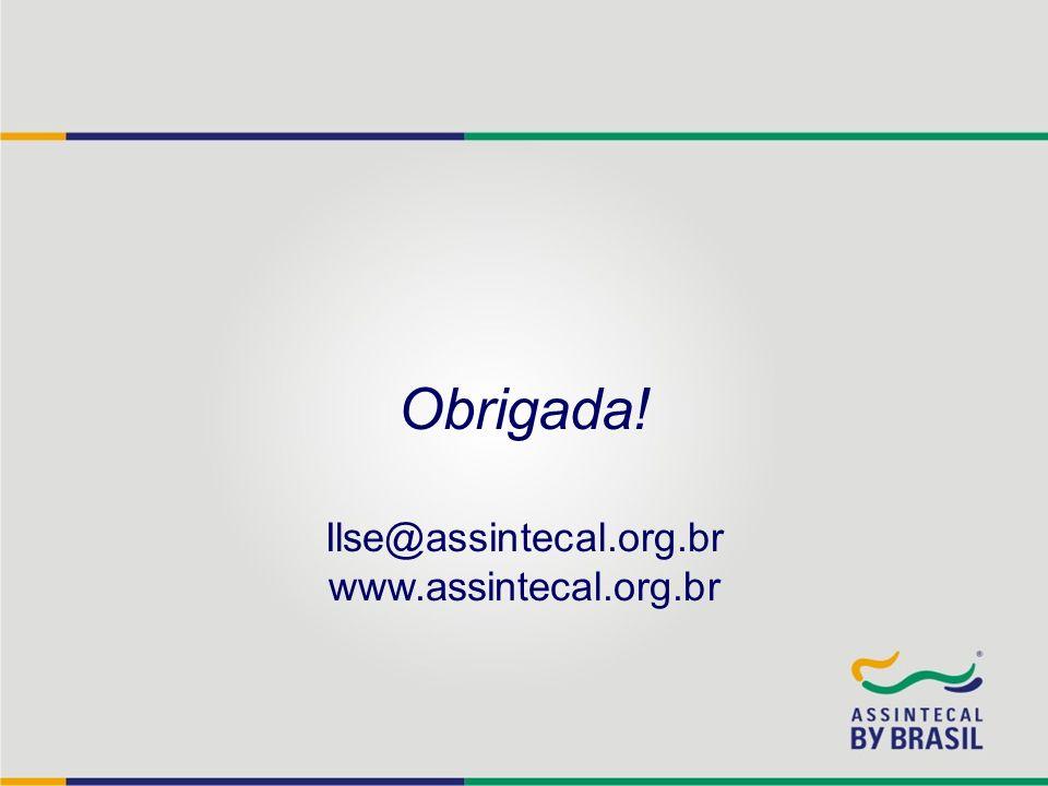 Obrigada! Ilse@assintecal.org.br www.assintecal.org.br