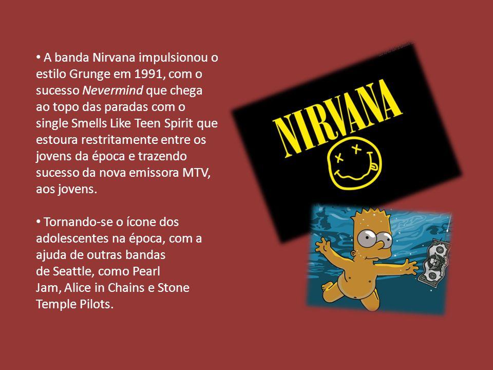 A banda Nirvana impulsionou o estilo Grunge em 1991, com o sucesso Nevermind que chega ao topo das paradas com o single Smells Like Teen Spirit que estoura restritamente entre os jovens da época e trazendo sucesso da nova emissora MTV, aos jovens.