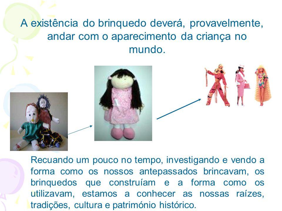 A existência do brinquedo deverá, provavelmente, andar com o aparecimento da criança no mundo.