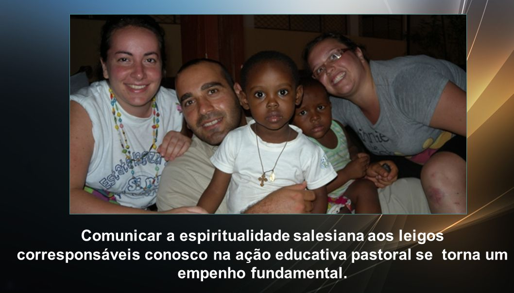 Comunicar a espiritualidade salesiana aos leigos corresponsáveis conosco na ação educativa pastoral se torna um empenho fundamental.