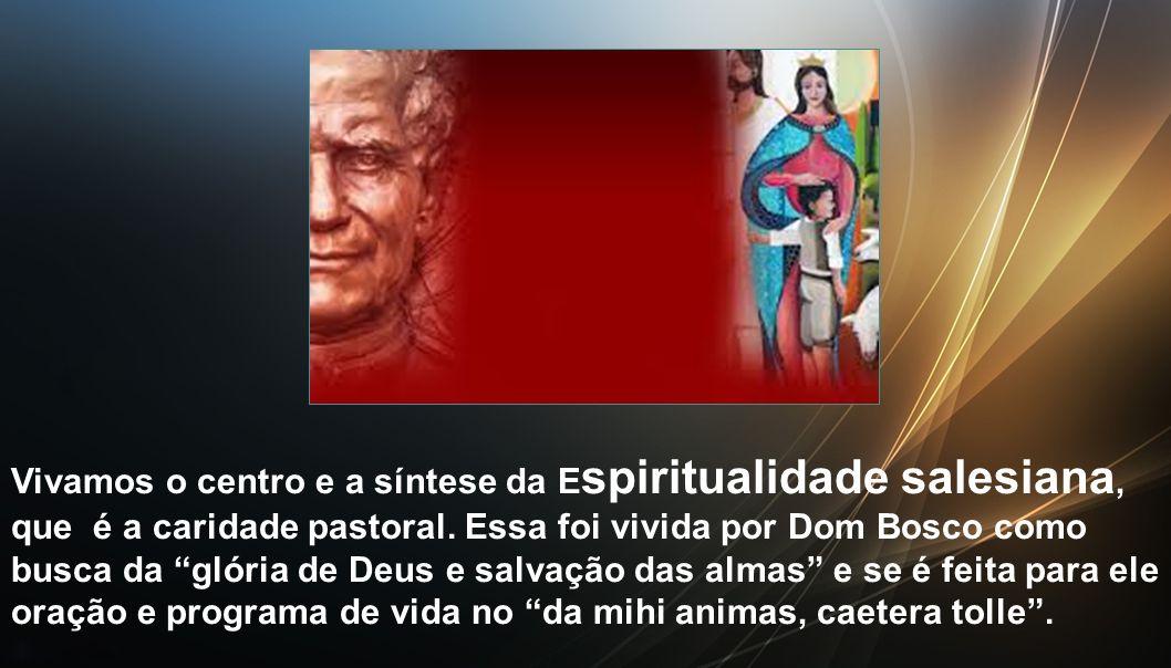Vivamos o centro e a síntese da Espiritualidade salesiana, que é a caridade pastoral.