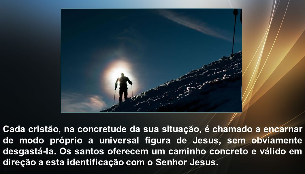 Cada cristão, na concretude da sua situação, é chamado a encarnar de modo próprio a universal figura de Jesus, sem obviamente desgastá-la.