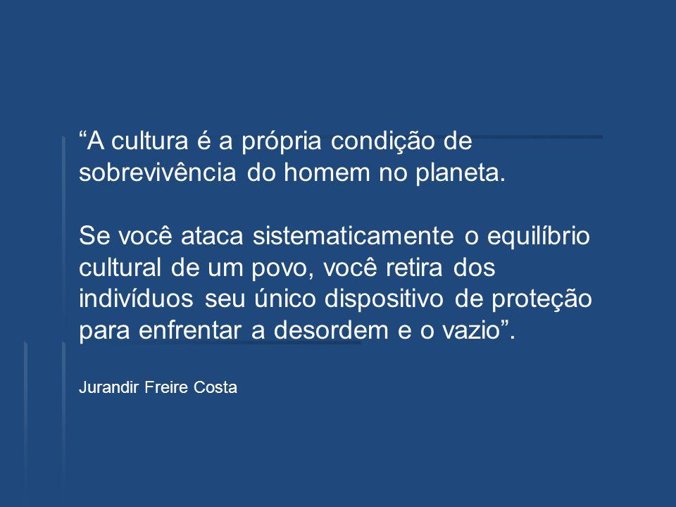 A cultura é a própria condição de sobrevivência do homem no planeta.