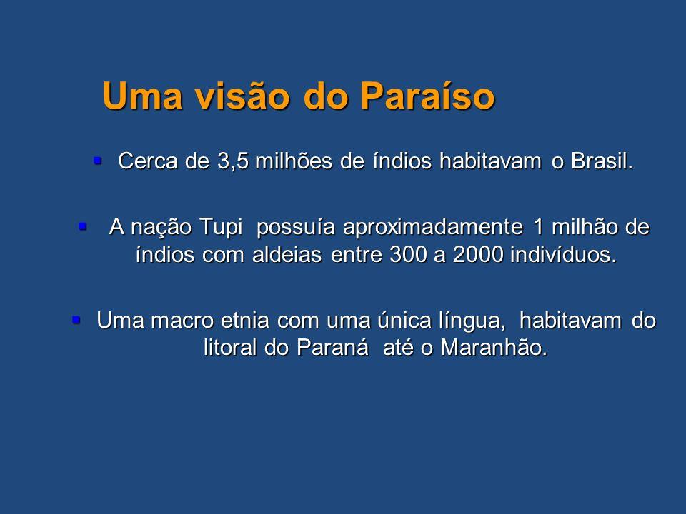 Cerca de 3,5 milhões de índios habitavam o Brasil.